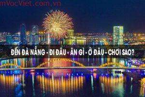 Chia sẻ kinh nghiệm du lịch tự túc Đà Nẵng: Đi đâu – Ăn gì – Chơi gì – Ở đâu?